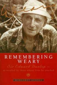 REMBERING WEARY: Sir Edward Dunlop - as recalled by those whose lives he touched