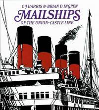 MAILSHIPS OF THE UNION CASTLE LINE. by  Brian D  C.J. & Ingpen - First Edition - from Fables Bookshop and Biblio.com