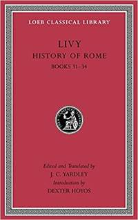 History of Rome, Volume IX: Books 31-34 (Loeb Classical Library)