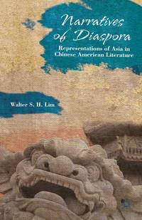 Narratives of Diaspora: Representations of Asia in Chinese American Literature