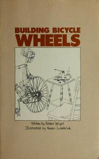 BUILDING BICYCLE WHEELS by  Robert H Wright - First Edition, First Thus - 1977 - from 100 POCKETS and Biblio.com