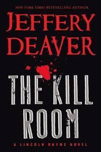 The Kill Room (A Lincoln Rhyme Novel (11))