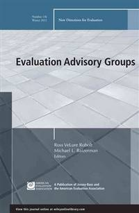 Evaluation Advisory Groups: New Directions for Evaluation, Number 136 (J-B PE Single Issue...