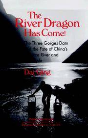 The River Dragon Has Come!: Three Gorges Dam and the Fate of China's Yangtze River and Its...