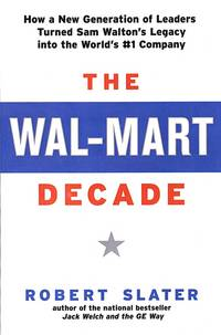 THE WAL-MART DECADE: HOW A NEW GENERATION OF LEADERS TURNED SAM WALTON'S LEGACY INTO THE...