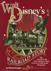 Walt Disney's Railroad Story The Small-Scale Fascination That Led to a  Full-Scale Kingdom