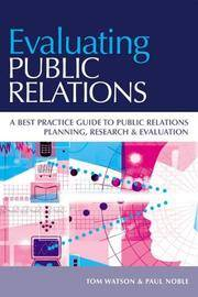 Evaluating Public Relations: A Best Practice Guide to Public Relations Planning, Research & Evaluation: A Best Practice Guide to Public Relations Planning, Research and Evaluation by  Tom Watson - Paperback - 1 - 03/03/2005 - from Greener Books Ltd and Biblio.com
