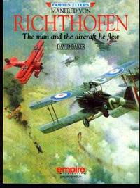 Manfred Von Richthofen: The Man and the Aircraft He Flew (Famous Flyers Series)