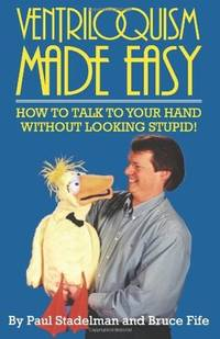 Ventriloquism Made Easy: How To Talk To Your Hand Without Looking Stupid!