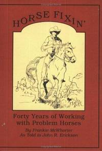 Horse Fixin  Forty Years of Working with Problem Horses