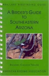 A Birder's Guide to Southeastern Arizona (Lane/Aba Birdfinding Guide #102)