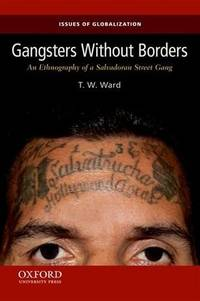 Gangsters Without Borders: An Ethnography of a Salvadoran Street Gang (Issues of Globalization:...
