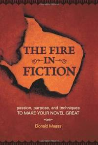 The Fire in Fiction: Passion, Purpose and Techniques to Make Your Novel Great by  Donald Maass - Paperback - 2009-05-07 - from Blind Pig Books and Biblio.com
