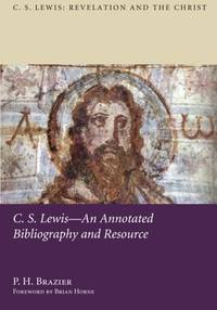 C.S. Lewis: An Annotated Bibliography and Resource (C.S. Lewis: Revelation and the Christ)