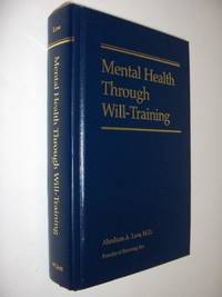 Mental Health Through Will Training: A System of Self-Help in Psychotherapy As Practiced by...