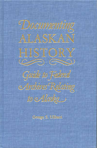 Documenting Alaskan History: Guide to Federal Archives Relating to Alaska