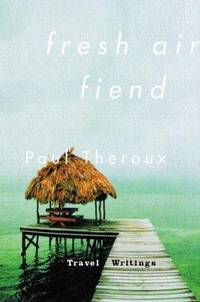 Fresh Air Fiend: Travel Writings 1985-2000 (Signed First Edition)