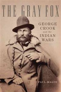 The Gray Fox; George Crook and the Indian Wars