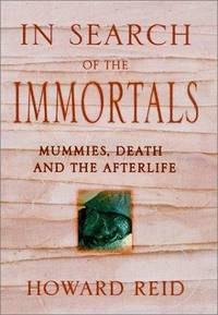 In Search of the Immortals: Mummies, Death and the Afterlife by  Howard Reid - 1st - 2001 - from Abacus Bookshop and Biblio.com
