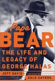 Papa Bear : The Life and Legacy of George Halas Jeff Davis and Gale Sayers