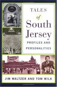 Tales of South Jersey: Profiles and Personalities by  Tom  Jim; Wilk - Hardcover - 2001 - from Early Republic Books and Biblio.com