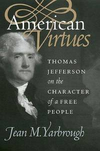 American Virtues: Thomas Jefferson on the Character of a Free People (Modern War Studies)
