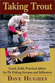 TAKING TROUT: Good, Solid, Practical Advice for Fly Fishing Streams and Stillwaters