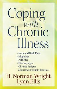 Coping With Chronic Illness: *Neck and Back Pain *Migraines *Arthritis *Fibromyalgia *Chronic Fatigue *and Other Invisible Illnesses