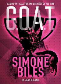 image of G.O.A.T. - Simone Biles: Making the Case for the Greatest of All Time (Volume 3)