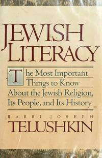 Jewish Literacy  The Most Important Things to Know About the Jewish  Religion, Its People and Its History