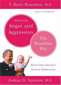 Mastering Anger and Aggression: The Brazelton Way by  M.D. Sparrow  Joshua D. - Paperback - from Better World Books  and Biblio.com