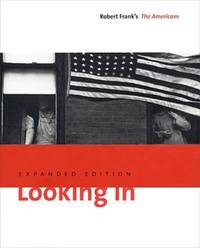 Looking In: Robert Frank's The Americans. Expanded Edition