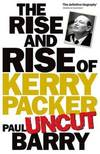 image of The Rise And Rise Of Kerry Packer: Uncut