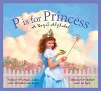 P Is for Princess: A Royal Alphabet (Sleeping Bear Alphabets)