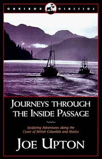 Journeys Through the Inside Passage: Seafaring Adventures Along the Coast of British Colubmia and Alaska (Caribou Classic) by Joe Upton - Paperback - 2003-06-01 - from Ergodebooks and Biblio.com