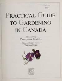 Practical Guide to Gardening in Canada :  A Definitive Illustrated Manual of Gardening Techniques, Planning, and Maintenance
