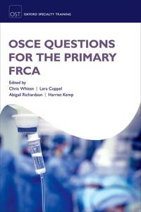 OSCE Questions for the Primary FRCA (Oxford Speciality Training;Revision Texts)