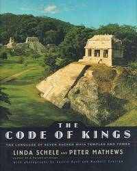 The CODE OF KINGS: THE LANGUAGE OF SEVEN SACRED MAYA TEMPLES AND TOMBS Schele, Linda and Everton,...