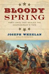 Bloody Spring; Forty Days That Sealed the Confederacy's Fate.