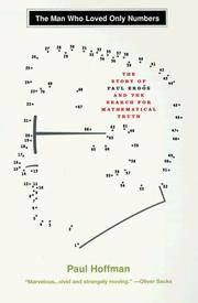 MAN WHO LOVED ONLY NUMBERS, THE THE STORY OF PAUL ERDOS AND THE SEARCH FOR MATHEMATICAL TRUTH