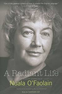 A Radiant Life: The Selected Journalism of Nuala O?Faolain