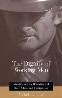 The Dignity of Working Men: Morality and the Boundaries of Race, Class, and Immigration (Russell...
