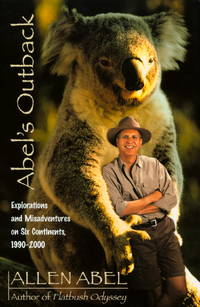 Abel's Outback: Explorations and Misadventures on Six Continents, 1990-2000