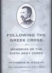 Following the Greek Cross; Or, Memories of the Sixth Army Corps (American Civil War Classics)