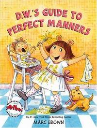 D.W.'s Guide to Perfect Manners by Marc Brown - Hardcover - 2006-04 - from Ergodebooks (SKU: SONG0316121061)