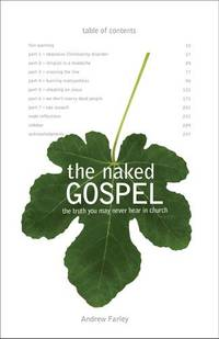 The Naked Gospel: The Truth You May Never Hear in Church [Paperback] Farley, Andrew