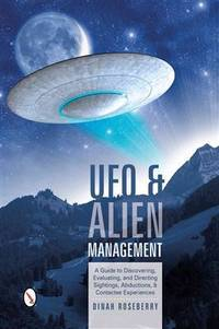 UFO and Alien Management A Guide to Discovering, Evaluating, and Directing Sightings, Abductions,...