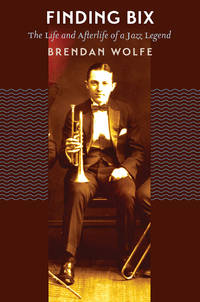 Finding Bix: The Life and Afterlife of a Jazz Legend by  Brendan Wolfe - Paperback - from Russell Books Ltd and Biblio.com