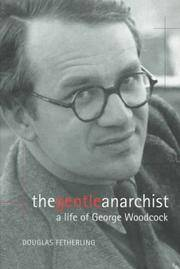The Gentle Anarchist : A Life of George Woodcock