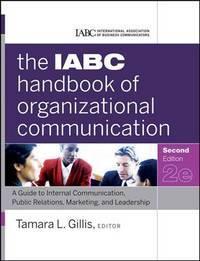 The IABC Handbook of Organizational Communication: A Guide to Internal Communication, Public...